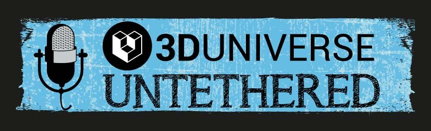 3D Universe Untethered Webinar Podcast 3D Printing